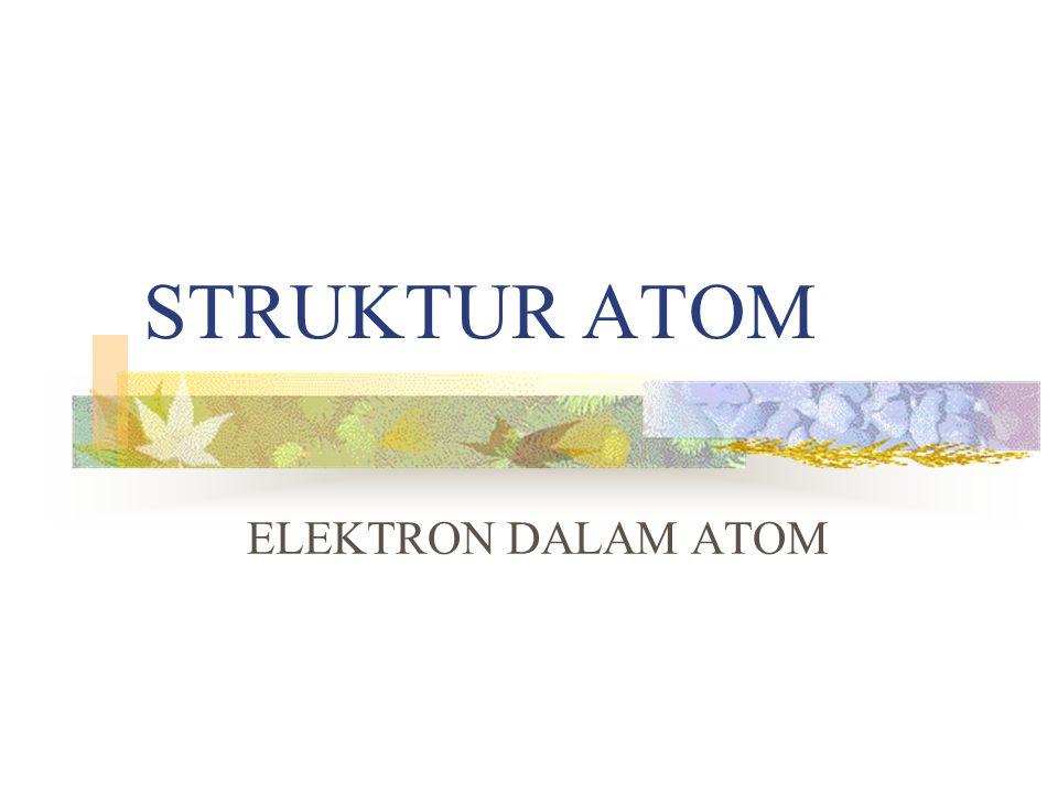 STRUKTUR ATOM ELEKTRON DALAM ATOM