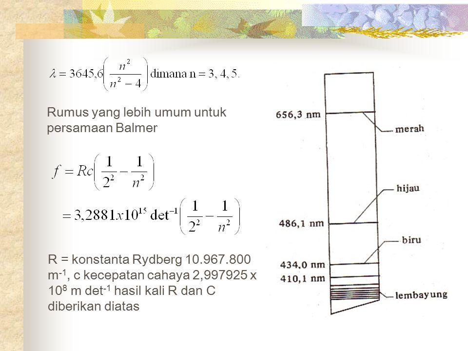 Rumus yang lebih umum untuk persamaan Balmer R = konstanta Rydberg 10.967.800 m -1, c kecepatan cahaya 2,997925 x 10 8 m det -1 hasil kali R dan C dib