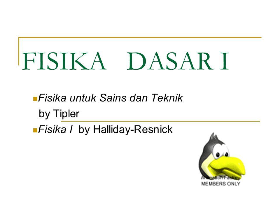 FISIKA DASAR I Fisika untuk Sains dan Teknik by Tipler Fisika I by Halliday-Resnick