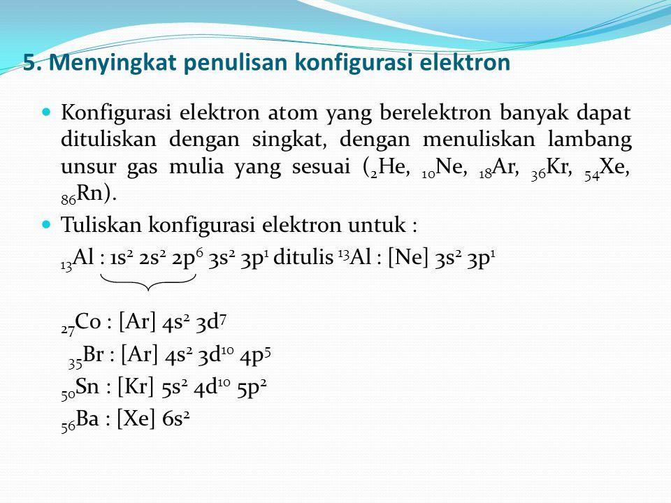 5. Menyingkat penulisan konfigurasi elektron Konfigurasi elektron atom yang berelektron banyak dapat dituliskan dengan singkat, dengan menuliskan lamb
