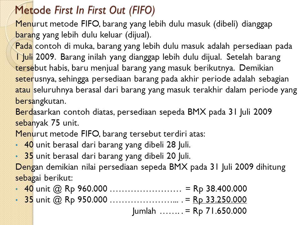 Metode First In First Out (FIFO) Menurut metode FIFO, barang yang lebih dulu masuk (dibeli) dianggap barang yang lebih dulu keluar (dijual). Pada cont
