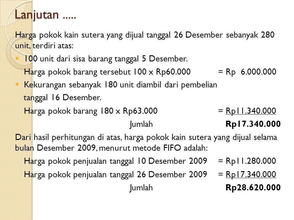 Lanjutan..... Harga pokok kain sutera yang dijual tanggal 26 Desember sebanyak 280 unit, terdiri atas: 1100 unit dari sisa barang tanggal 5 Desember
