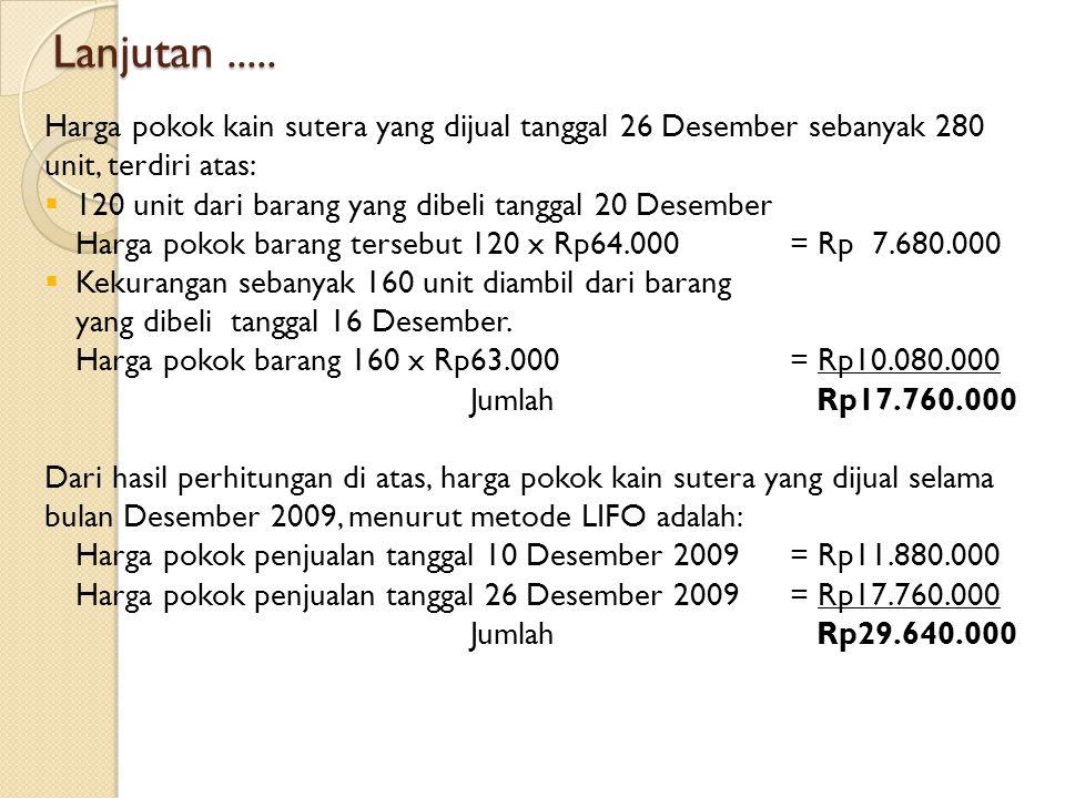 Lanjutan..... Harga pokok kain sutera yang dijual tanggal 26 Desember sebanyak 280 unit, terdiri atas: 1120 unit dari barang yang dibeli tanggal 20
