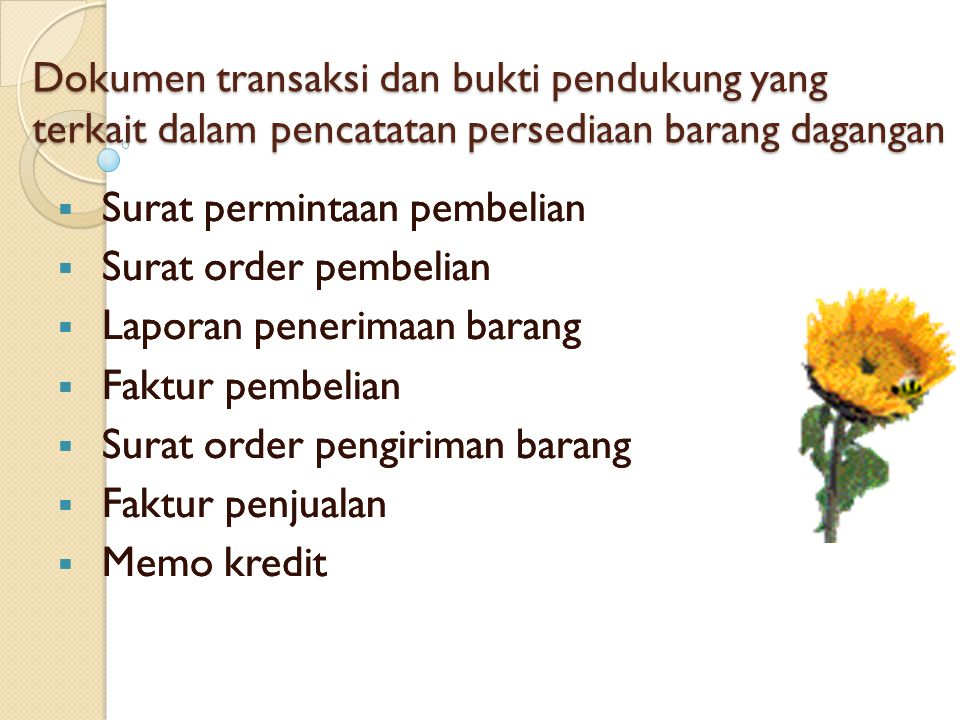 Dokumen transaksi dan bukti pendukung yang terkait dalam pencatatan persediaan barang dagangan  Surat permintaan pembelian  Surat order pembelian 