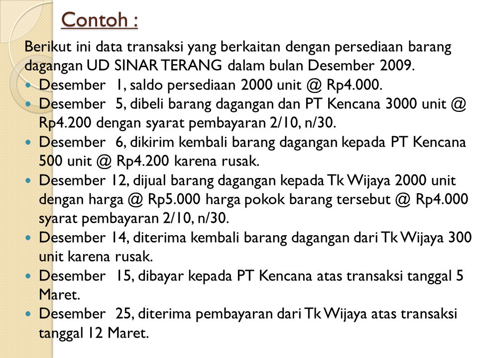 Contoh : Berikut ini data transaksi yang berkaitan dengan persediaan barang dagangan UD SINAR TERANG dalam bulan Desember 2009.
