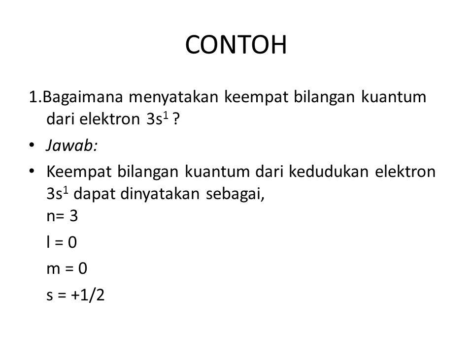 CONTOH 1.Bagaimana menyatakan keempat bilangan kuantum dari elektron 3s 1 .