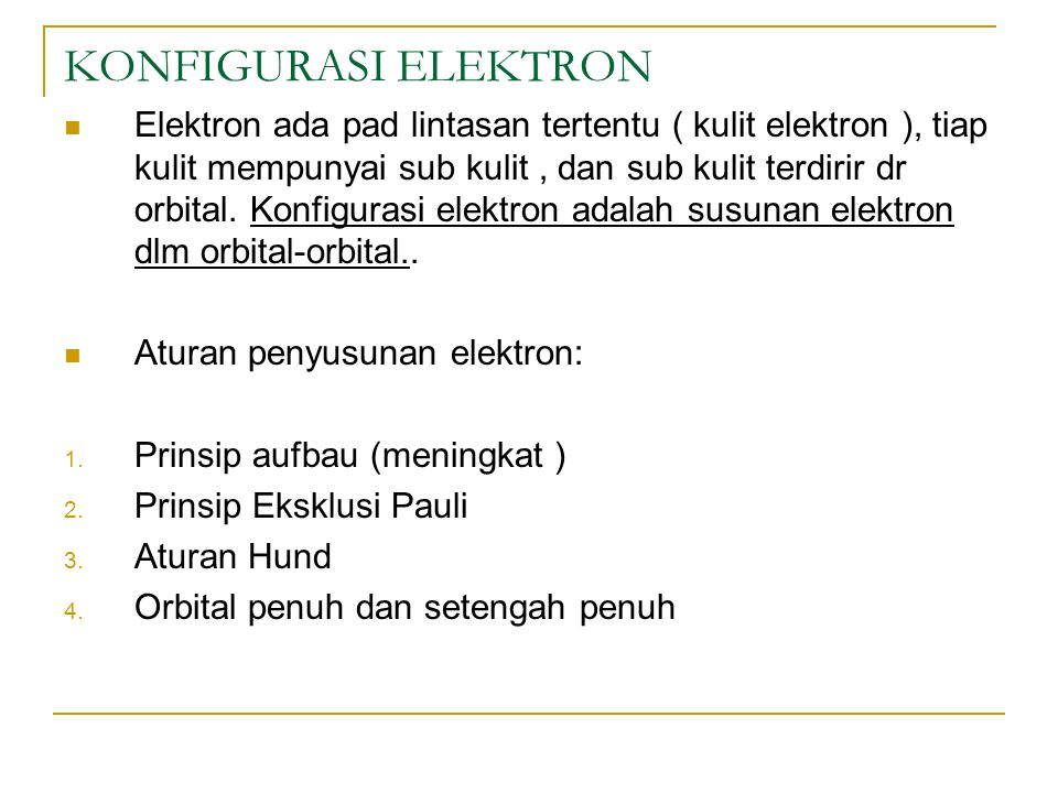 KONFIGURASI ELEKTRON Elektron ada pad lintasan tertentu ( kulit elektron ), tiap kulit mempunyai sub kulit, dan sub kulit terdirir dr orbital. Konfigu