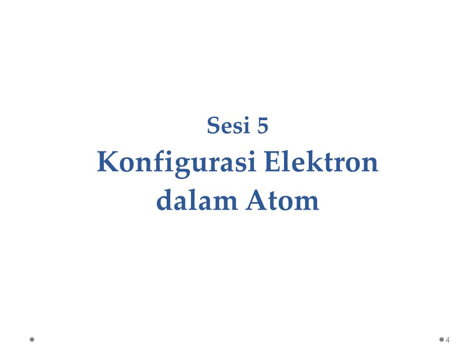 Sesi 5 Konfigurasi Elektron dalam Atom 4
