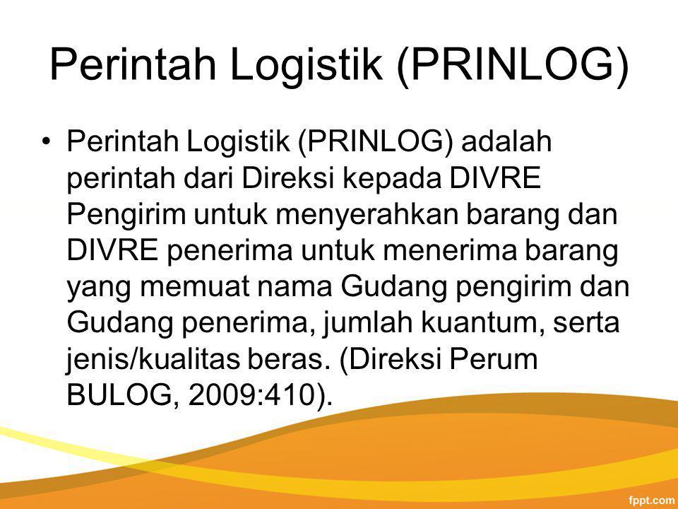 Perintah Logistik (PRINLOG) Perintah Logistik (PRINLOG) adalah perintah dari Direksi kepada DIVRE Pengirim untuk menyerahkan barang dan DIVRE penerima untuk menerima barang yang memuat nama Gudang pengirim dan Gudang penerima, jumlah kuantum, serta jenis/kualitas beras.