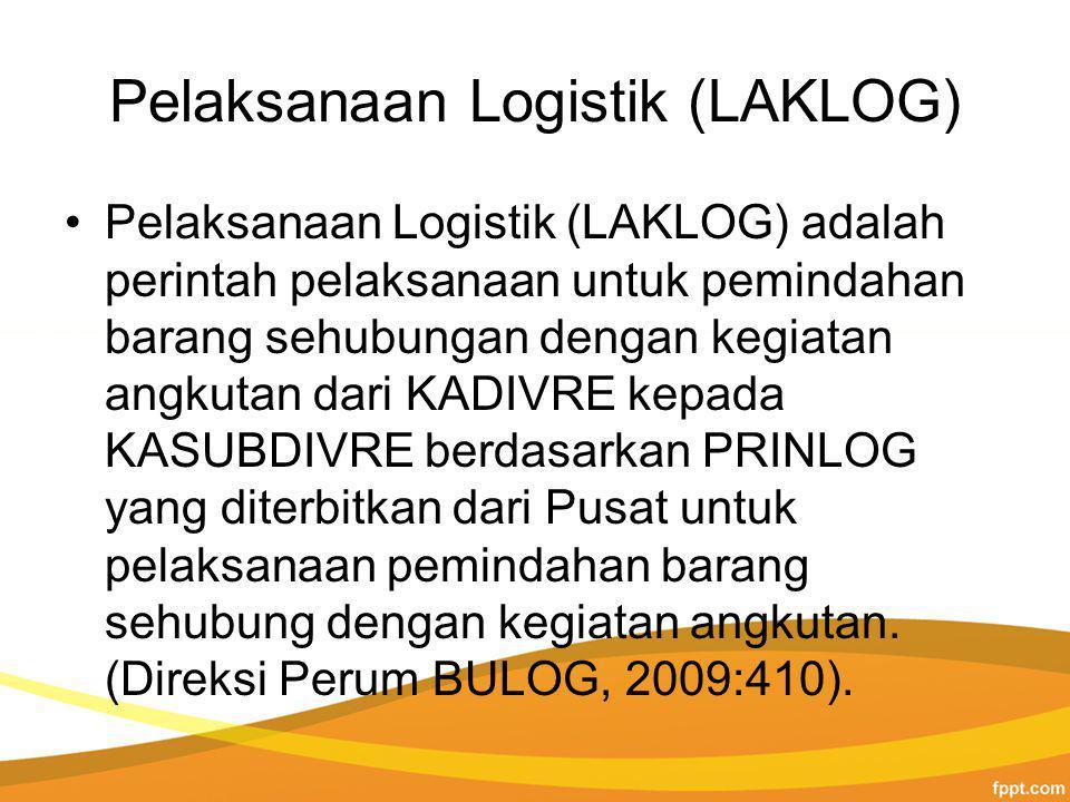 Pelaksanaan Logistik (LAKLOG) Pelaksanaan Logistik (LAKLOG) adalah perintah pelaksanaan untuk pemindahan barang sehubungan dengan kegiatan angkutan dari KADIVRE kepada KASUBDIVRE berdasarkan PRINLOG yang diterbitkan dari Pusat untuk pelaksanaan pemindahan barang sehubung dengan kegiatan angkutan.
