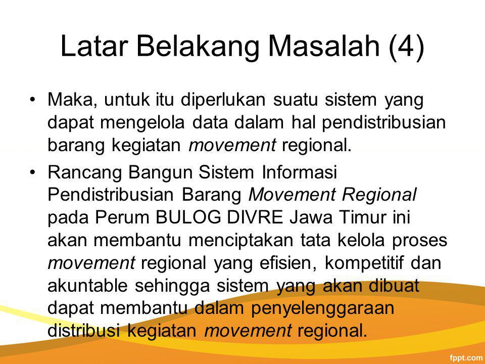 Latar Belakang Masalah (4) Maka, untuk itu diperlukan suatu sistem yang dapat mengelola data dalam hal pendistribusian barang kegiatan movement regional.
