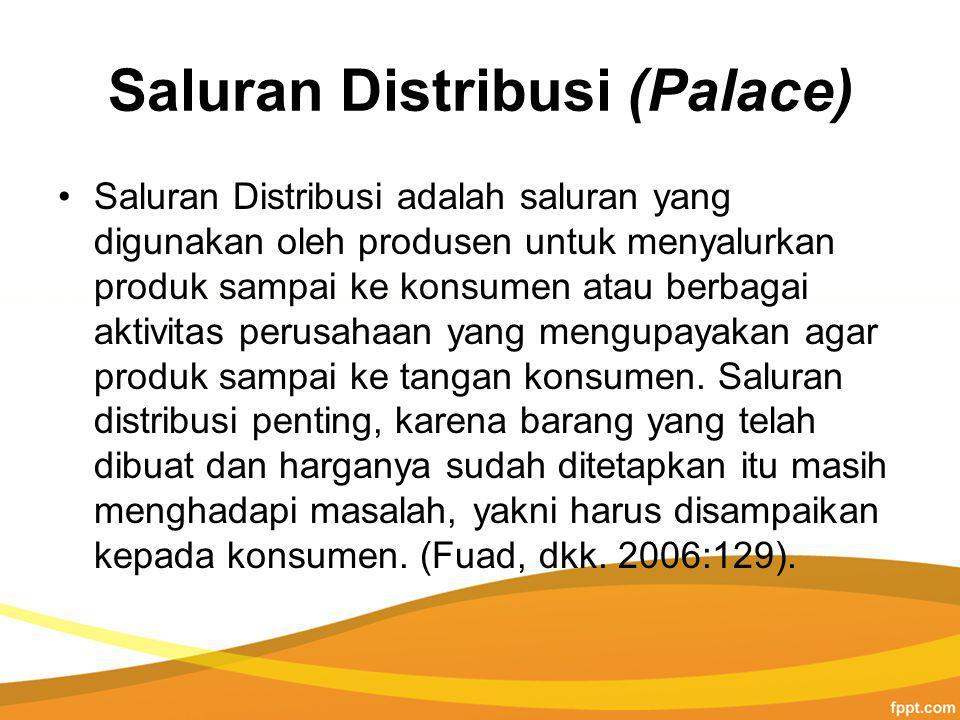 Saluran Distribusi (Palace) Saluran Distribusi adalah saluran yang digunakan oleh produsen untuk menyalurkan produk sampai ke konsumen atau berbagai aktivitas perusahaan yang mengupayakan agar produk sampai ke tangan konsumen.