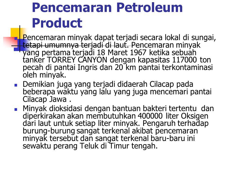 Pencemaran Petroleum Product Pencemaran minyak dapat terjadi secara lokal di sungai, tetapi umumnya terjadi di laut.