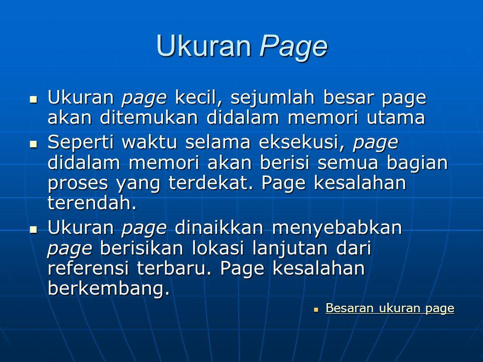 Ukuran Page Ukuran page kecil, sejumlah besar page akan ditemukan didalam memori utama Ukuran page kecil, sejumlah besar page akan ditemukan didalam m
