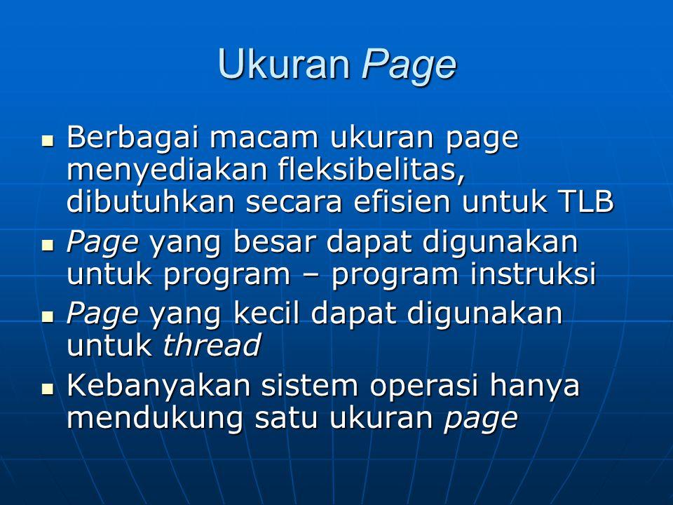 Ukuran Page Berbagai macam ukuran page menyediakan fleksibelitas, dibutuhkan secara efisien untuk TLB Berbagai macam ukuran page menyediakan fleksibel
