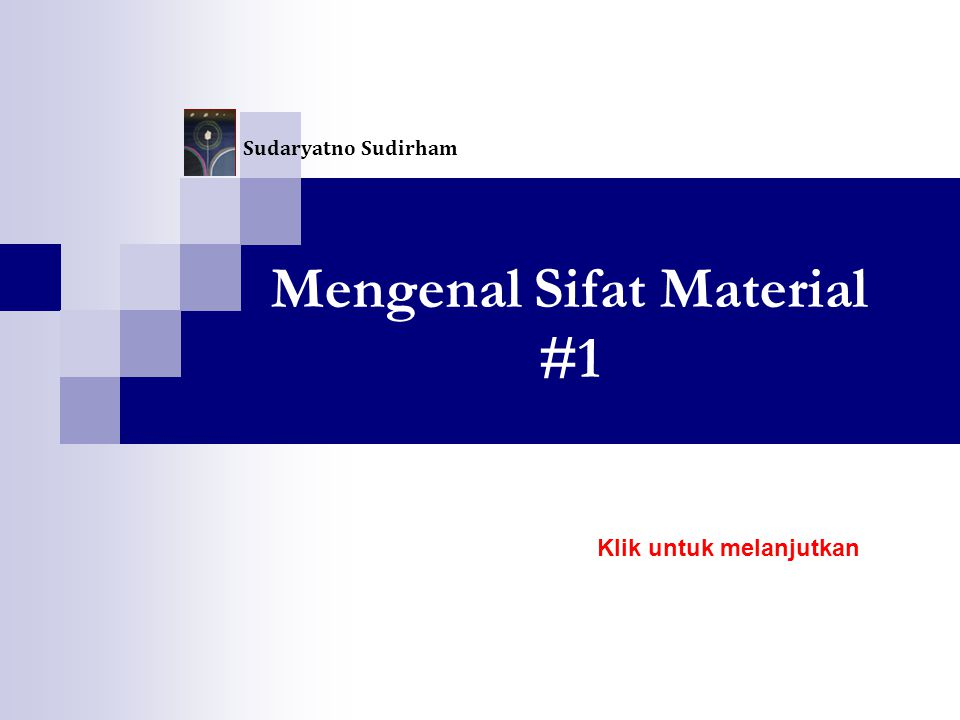 Mengenal Sifat Material #1 Sudaryatno Sudirham Klik untuk melanjutkan