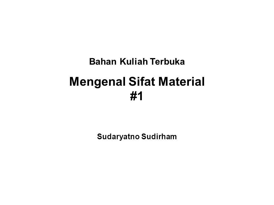 Bahan Kuliah Terbuka Mengenal Sifat Material #1 Sudaryatno Sudirham