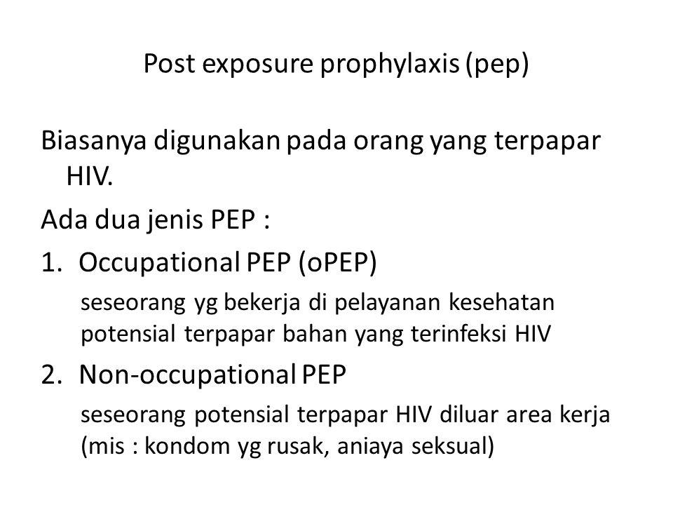 Post exposure prophylaxis (pep) Biasanya digunakan pada orang yang terpapar HIV.