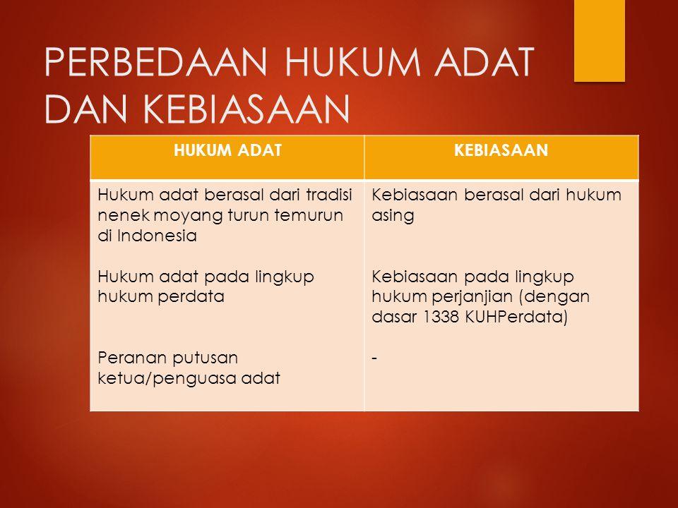 PERBEDAAN HUKUM ADAT DAN KEBIASAAN HUKUM ADATKEBIASAAN Hukum adat berasal dari tradisi nenek moyang turun temurun di Indonesia Hukum adat pada lingkup