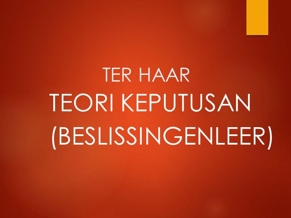 TER HAAR TEORI KEPUTUSAN (BESLISSINGENLEER)