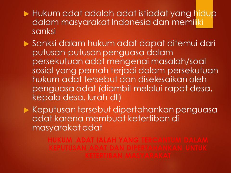  Hukum adat adalah adat istiadat yang hidup dalam masyarakat Indonesia dan memiliki sanksi  Sanksi dalam hukum adat dapat ditemui dari putusan-putus