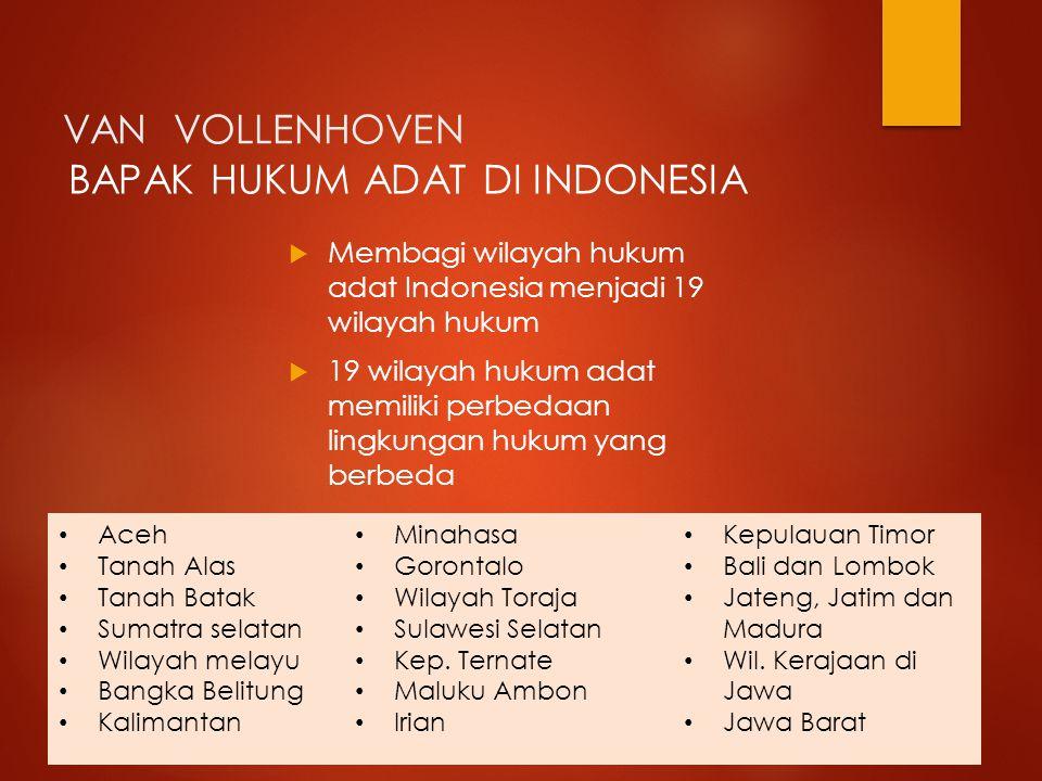 VAN VOLLENHOVEN  Membagi wilayah hukum adat Indonesia menjadi 19 wilayah hukum  19 wilayah hukum adat memiliki perbedaan lingkungan hukum yang berbe