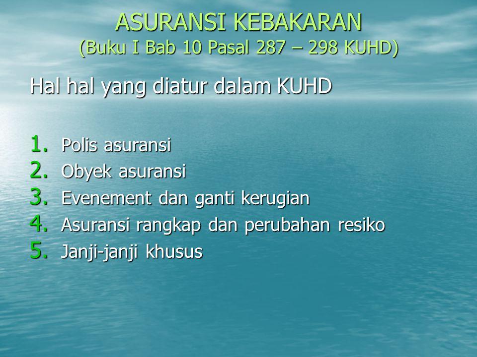 Obyek Asuransi laut Pasal 593 KUHD 1.1. Nama nahkoda dan nama kapal dengan menyebutkan jenisnya 2.