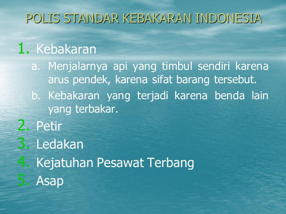 POLIS STANDAR KEBAKARAN INDONESIA 1. 1. Kebakaran a. a.Menjalarnya api yang timbul sendiri karena arus pendek, karena sifat barang tersebut. b. b.Keba