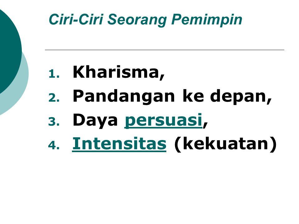 Ciri-Ciri Seorang Pemimpin 1. Kharisma, 2. Pandangan ke depan, 3.