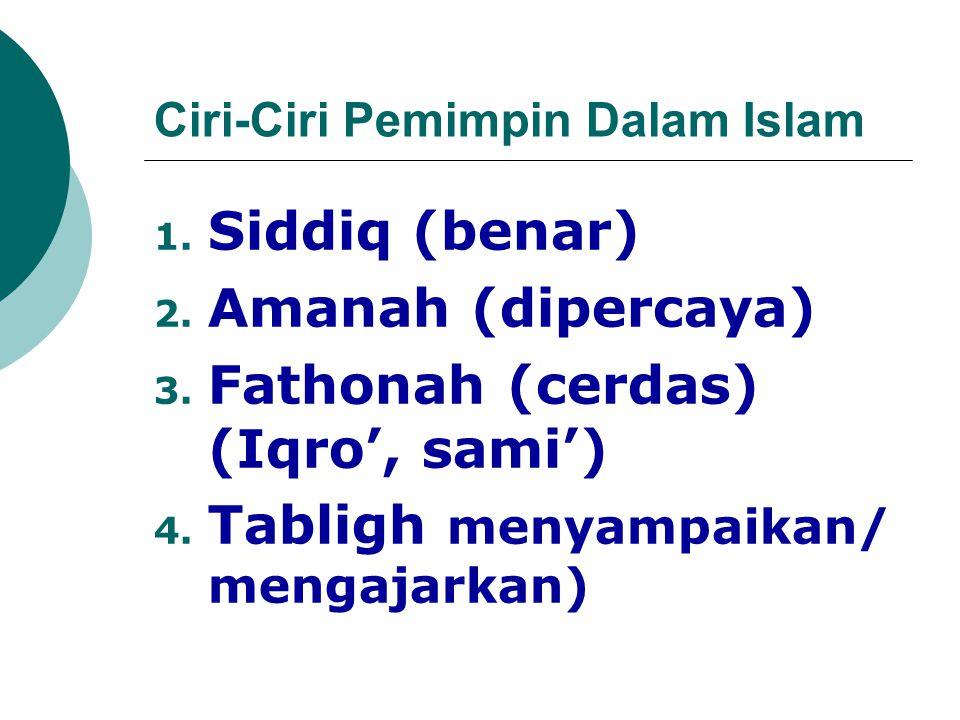Ciri-Ciri Pemimpin Dalam Islam 1. Siddiq (benar) 2.