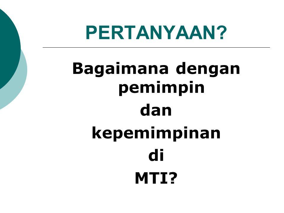 PERTANYAAN Bagaimana dengan pemimpin dan kepemimpinan di MTI