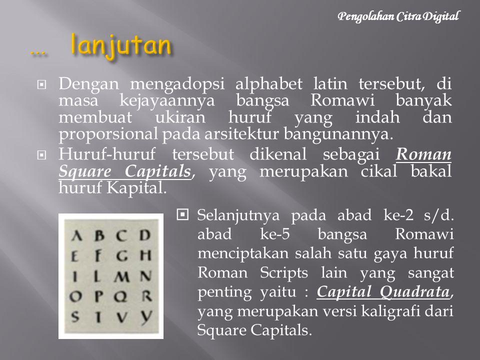 Dengan mengadopsi alphabet latin tersebut, di masa kejayaannya bangsa Romawi banyak membuat ukiran huruf yang indah dan proporsional pada arsitektur bangunannya.