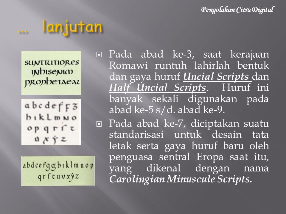  Pada abad ke-3, saat kerajaan Romawi runtuh lahirlah bentuk dan gaya huruf Uncial Scripts dan Half Uncial Scripts. Huruf ini banyak sekali digunakan