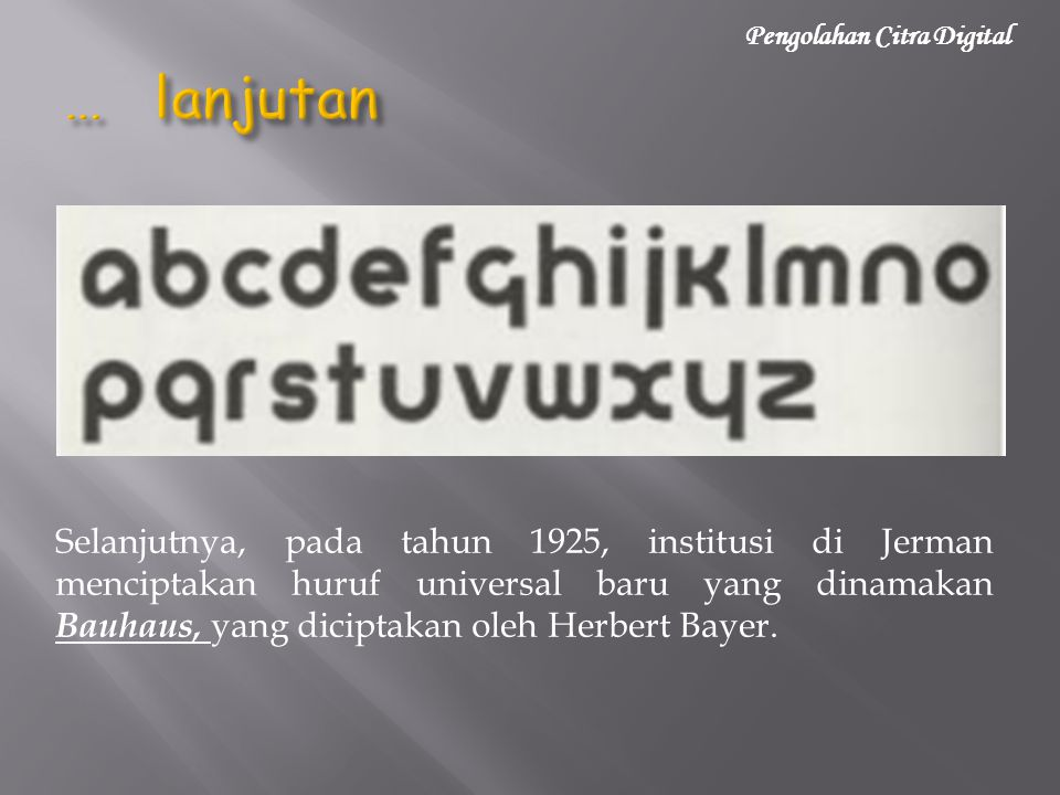 Selanjutnya, pada tahun 1925, institusi di Jerman menciptakan huruf universal baru yang dinamakan Bauhaus, yang diciptakan oleh Herbert Bayer.
