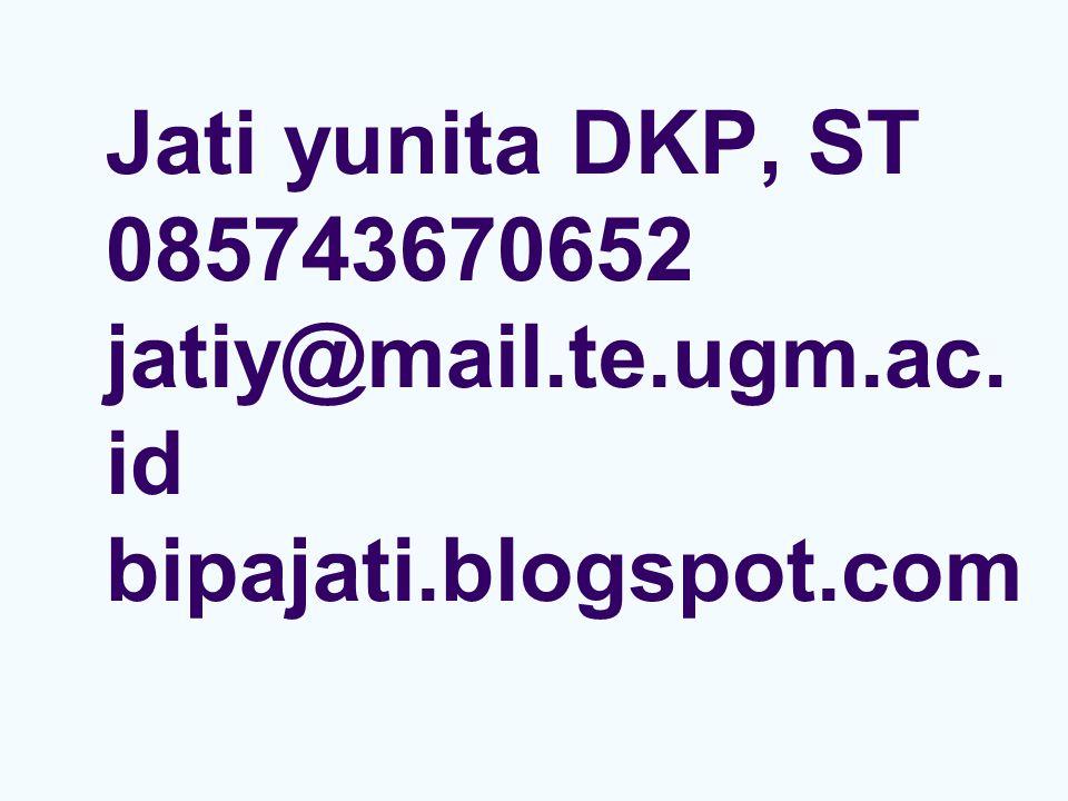 Jati yunita DKP, ST 085743670652 jatiy@mail.te.ugm.ac. id bipajati.blogspot.com