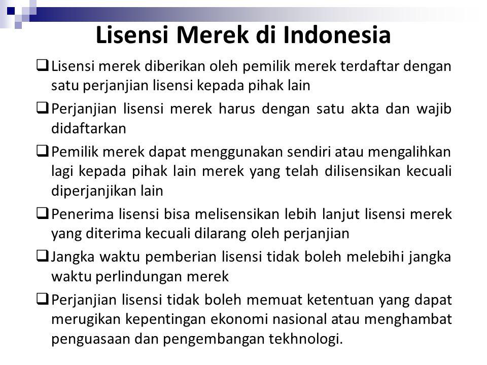 Lisensi Merek di Indonesia  Lisensi merek diberikan oleh pemilik merek terdaftar dengan satu perjanjian lisensi kepada pihak lain  Perjanjian lisens
