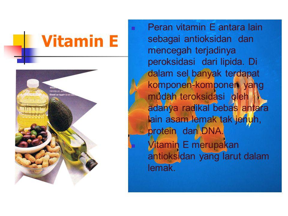 Vitamin E Peran vitamin E antara lain sebagai antioksidan dan mencegah terjadinya peroksidasi dari lipida.