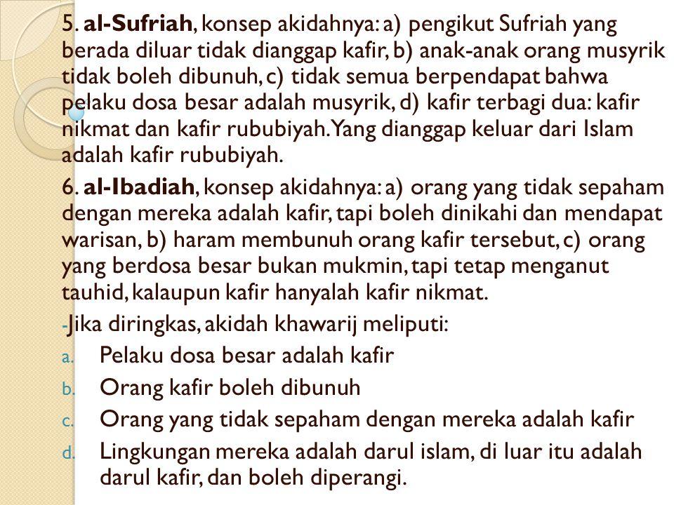 3. al-Najdat, konsep akidahnya: a) orang yang berdosa besar dianggap kafir dan kekal dalam neraka, jika orang itu tidak sepaham dengan mereka. Sedangk