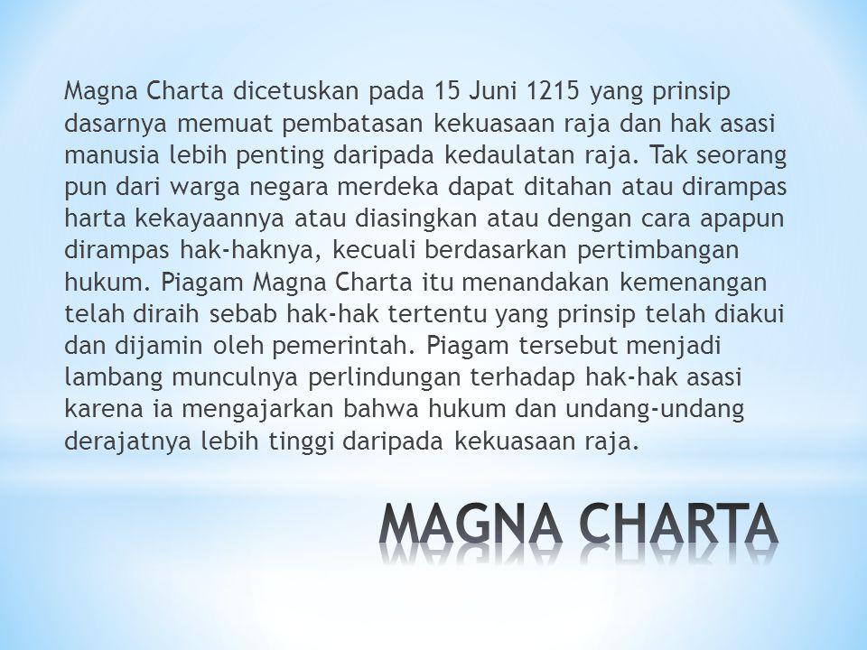 Magna Charta dicetuskan pada 15 Juni 1215 yang prinsip dasarnya memuat pembatasan kekuasaan raja dan hak asasi manusia lebih penting daripada kedaulat