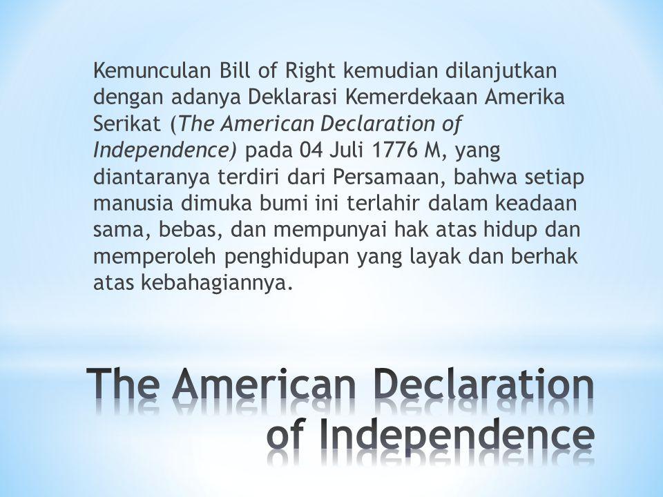 Kemunculan Bill of Right kemudian dilanjutkan dengan adanya Deklarasi Kemerdekaan Amerika Serikat (The American Declaration of Independence) pada 04 J