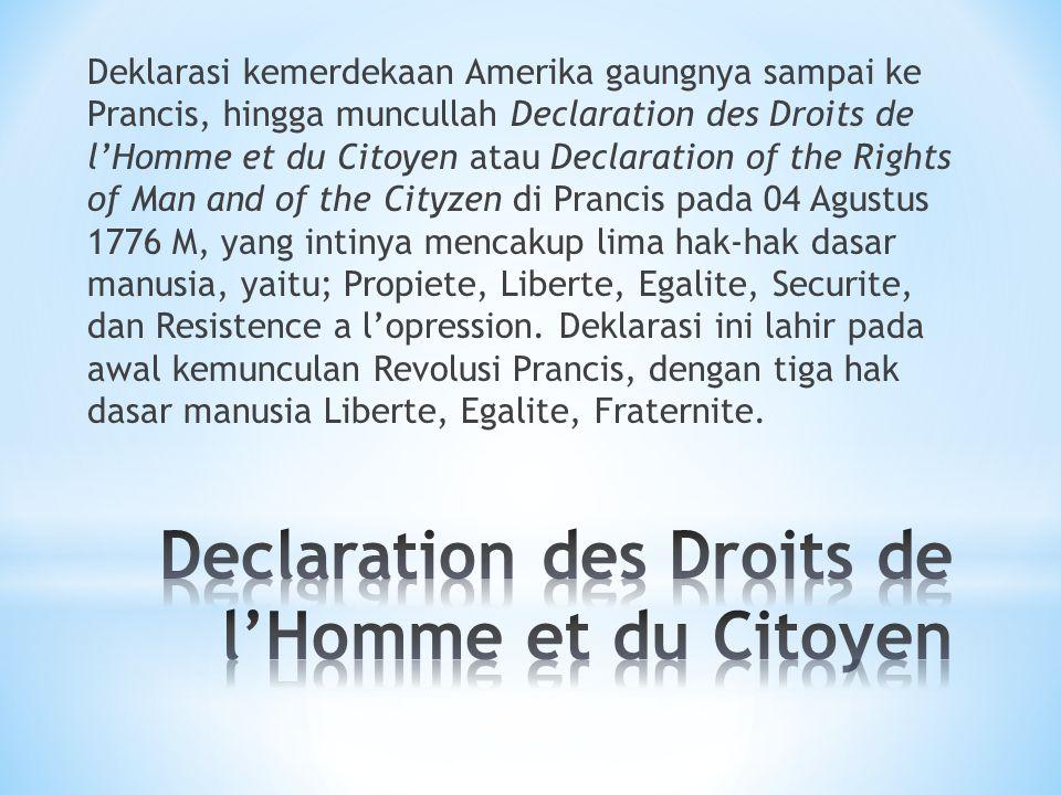 Deklarasi kemerdekaan Amerika gaungnya sampai ke Prancis, hingga muncullah Declaration des Droits de l'Homme et du Citoyen atau Declaration of the Rig