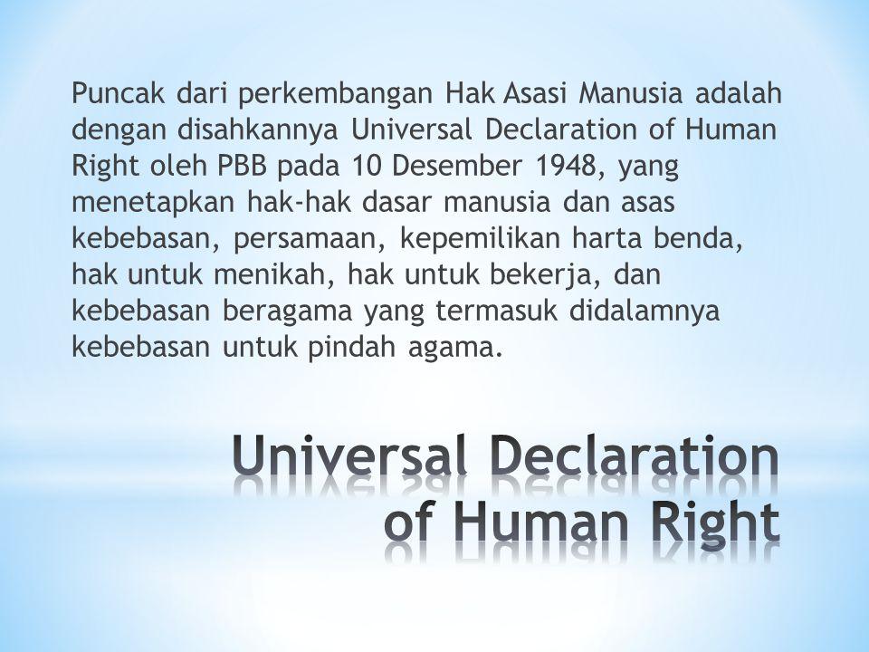 Puncak dari perkembangan Hak Asasi Manusia adalah dengan disahkannya Universal Declaration of Human Right oleh PBB pada 10 Desember 1948, yang menetap