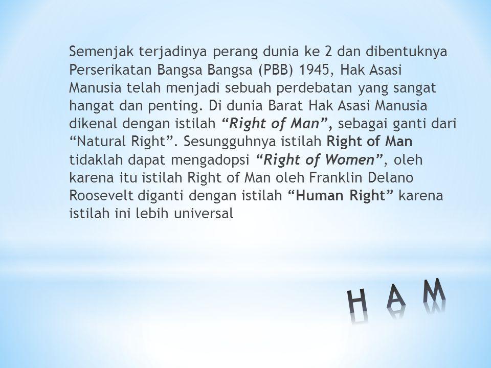 Semenjak terjadinya perang dunia ke 2 dan dibentuknya Perserikatan Bangsa Bangsa (PBB) 1945, Hak Asasi Manusia telah menjadi sebuah perdebatan yang sa