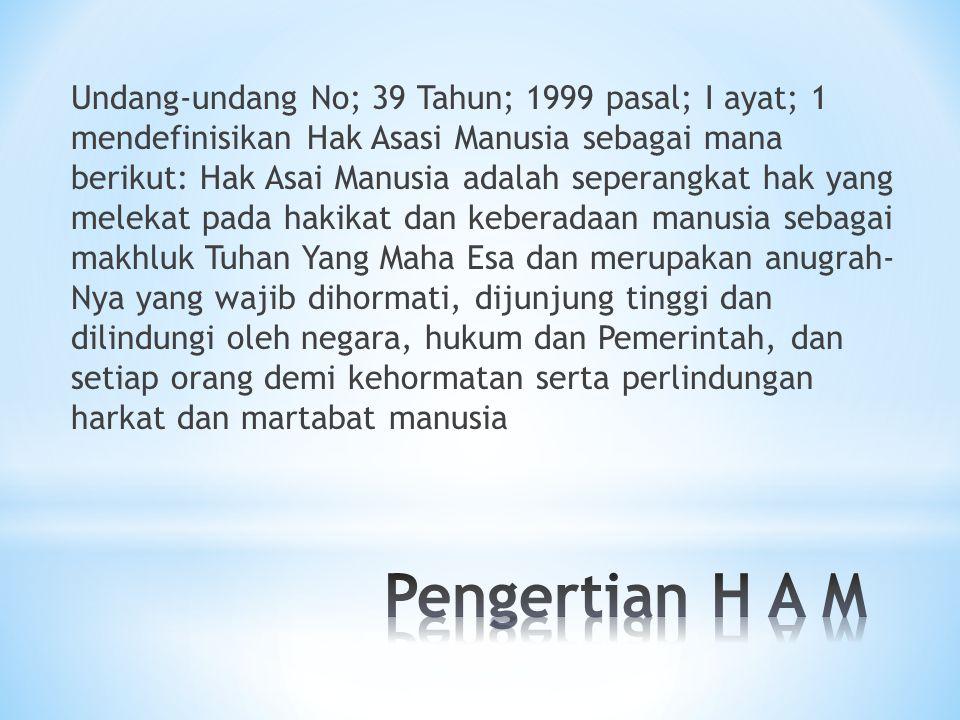 Undang-undang No; 39 Tahun; 1999 pasal; I ayat; 1 mendefinisikan Hak Asasi Manusia sebagai mana berikut: Hak Asai Manusia adalah seperangkat hak yang