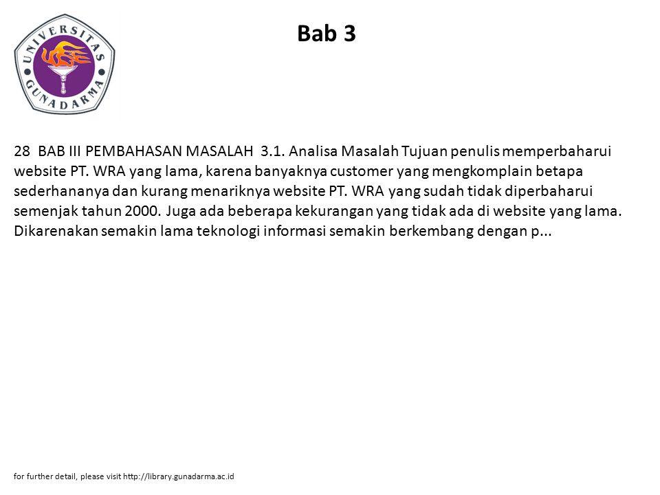 Bab 3 28 BAB III PEMBAHASAN MASALAH 3.1. Analisa Masalah Tujuan penulis memperbaharui website PT. WRA yang lama, karena banyaknya customer yang mengko