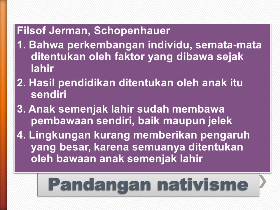 EMPAT PANDANGAN YANG MEMPENGARUHI PERKEMBANGAN ANAK 1.PANDANGAN NATIVISME 2.PANDANGAN NATURALISME 3.PANDANGAN ENVIRONTALISME 4.PANDANGAN KONVERGENSI 1