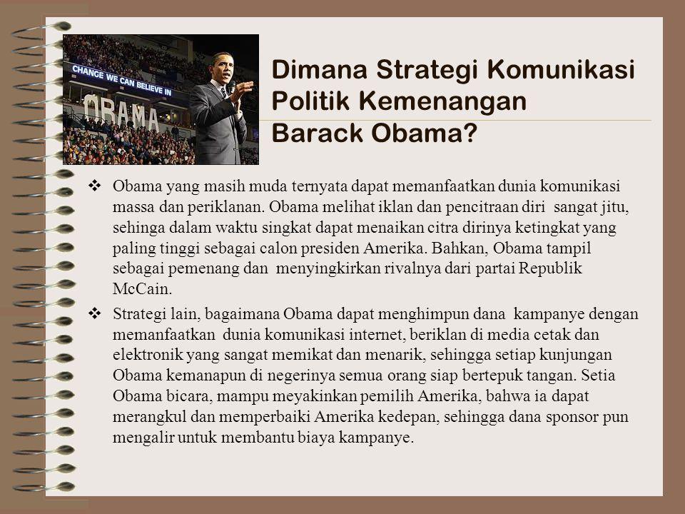 Dimana Strategi Komunikasi Politik Kemenangan Barack Obama?  Obama yang masih muda ternyata dapat memanfaatkan dunia komunikasi massa dan periklanan.