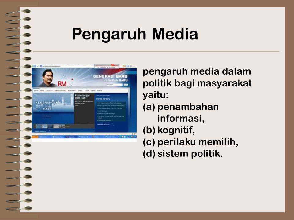 pengaruh media dalam politik bagi masyarakat yaitu: (a)penambahan informasi, (b)kognitif, (c)perilaku memilih, (d)sistem politik. Pengaruh Media