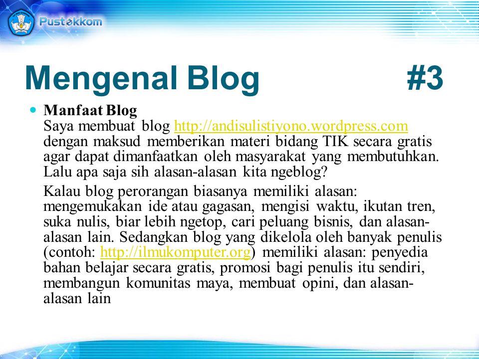 Mengenal Blog#3 Manfaat Blog Saya membuat blog http://andisulistiyono.wordpress.com dengan maksud memberikan materi bidang TIK secara gratis agar dapa