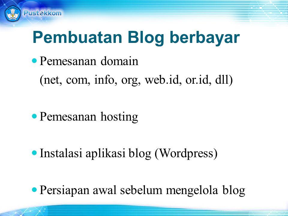 Pembuatan Blog berbayar Pemesanan domain (net, com, info, org, web.id, or.id, dll) Pemesanan hosting Instalasi aplikasi blog (Wordpress) Persiapan awa